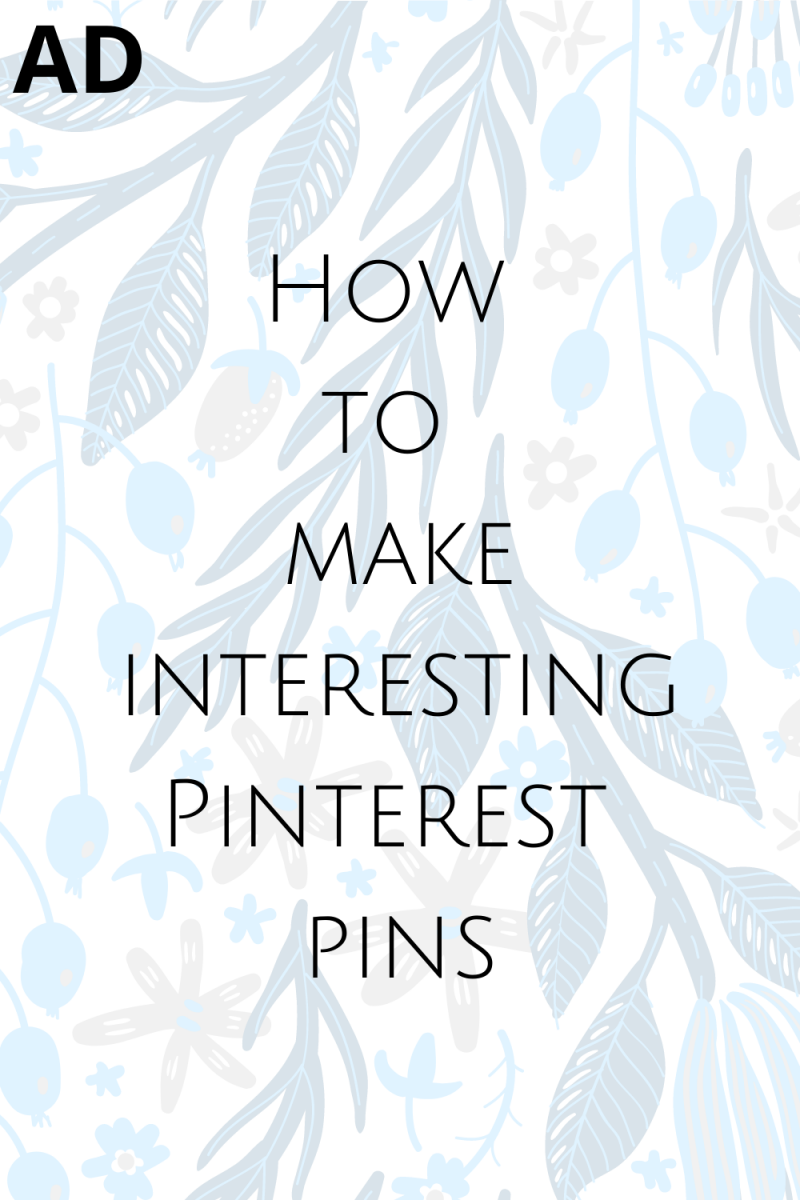 Text image that says: AD How to make interesting Pinterest pins